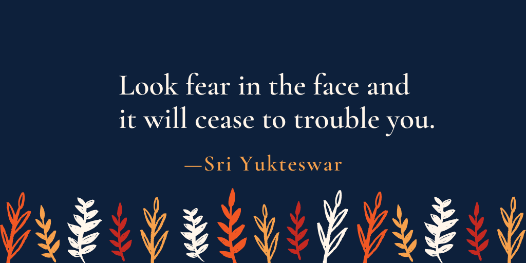 """""""Look fear in the face and it will cease to trouble you."""" –Sri Yukteswar [1024 x 512]"""