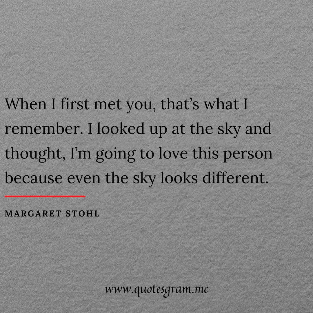 """""""When I first met you, that's what I remember. I looked up at the sky and thought, I'm going to love this person because even the sky looks different."""" Margaret Stohl [1080×1080]"""