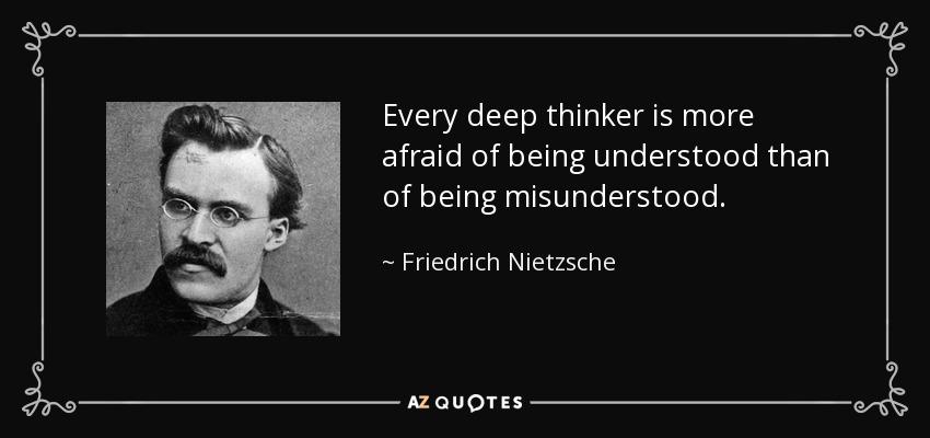 """Every deep thinker is more afraid of being understood than of being misunderstood."" ― Friedrich Neitzsche 1000×400"
