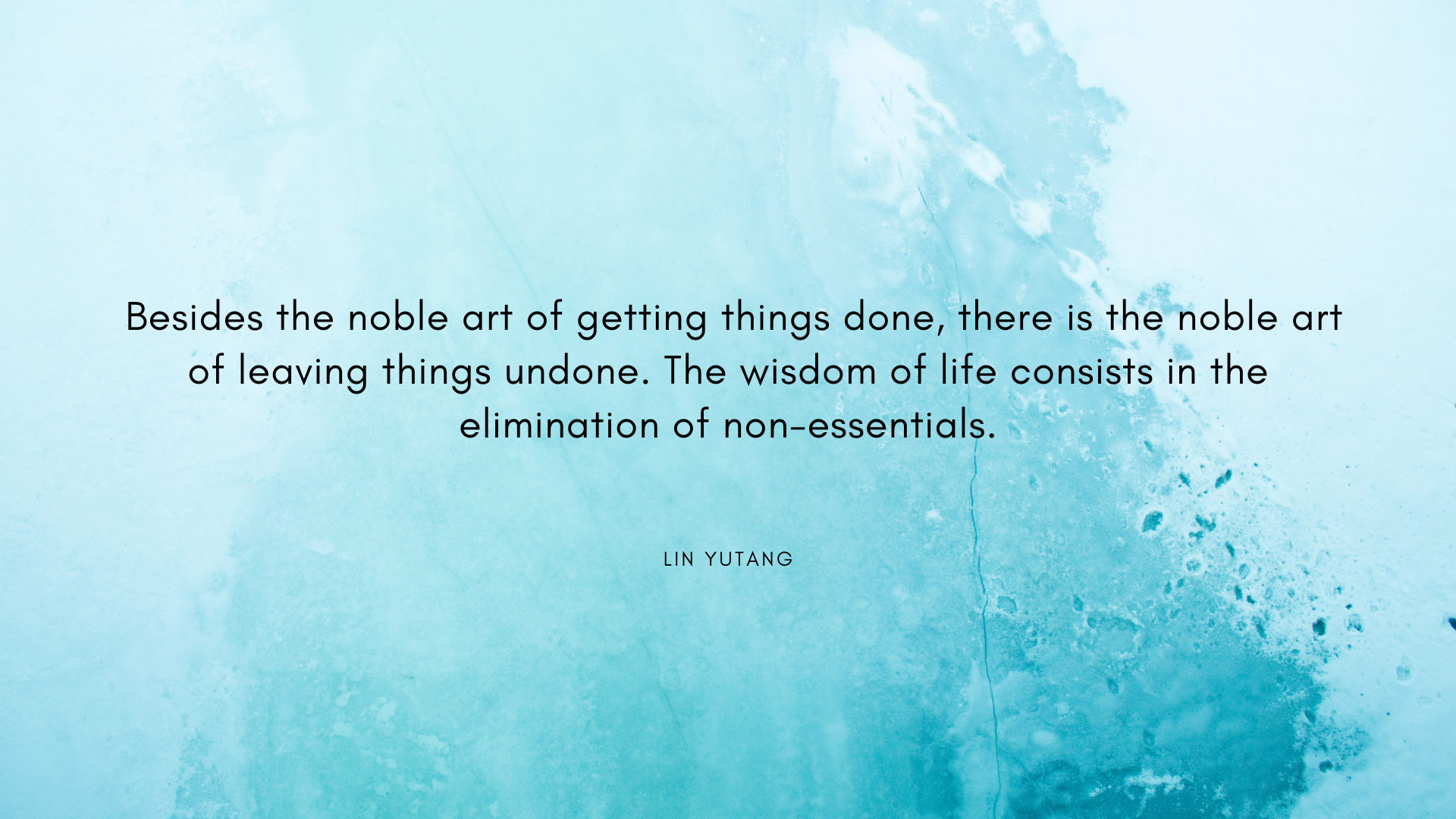 Besides the noble art of getting things done, there is the noble art of leaving things undone. The wisdom of life consists in the elimination of non-essentials. – Lin Yutang[1920×1080][OC]