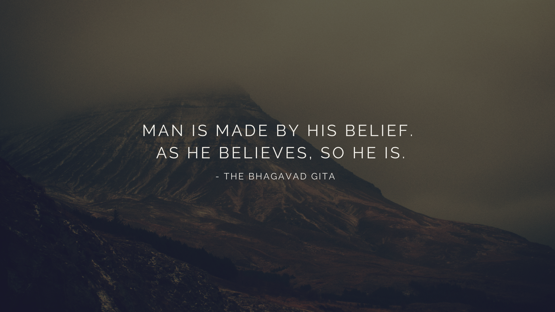 Man is made by his belief. As he believes, so he is. – The Bhagavad Gita [1920×1080]