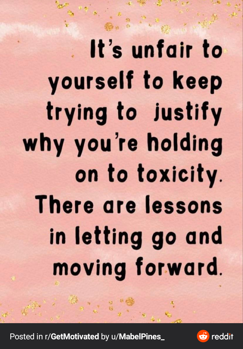 It's unfair to yourself to keep trying to justify why you're holding on to toxicity. There are lessons in letting go and moving forward. [828*1188]