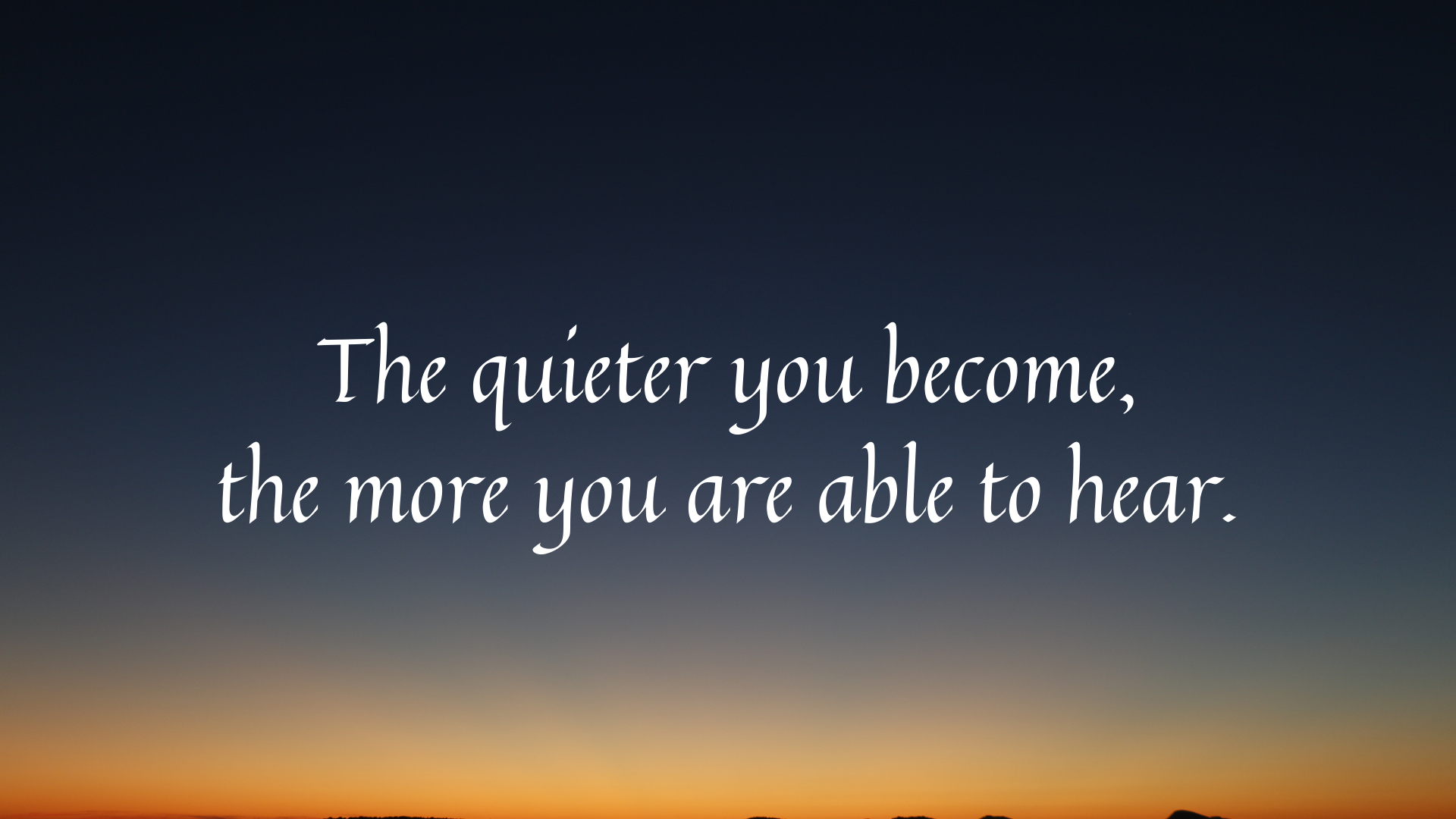 The quieter you become, the more you are able to hear. https://inspirational.ly
