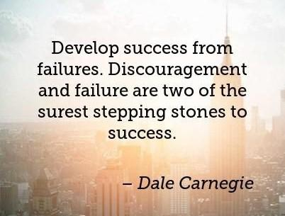 """[Image] """"Develop success from failures. Discouragement and failure are two of the surest stepping stones to success."""" ~ Dale Carnegie"""