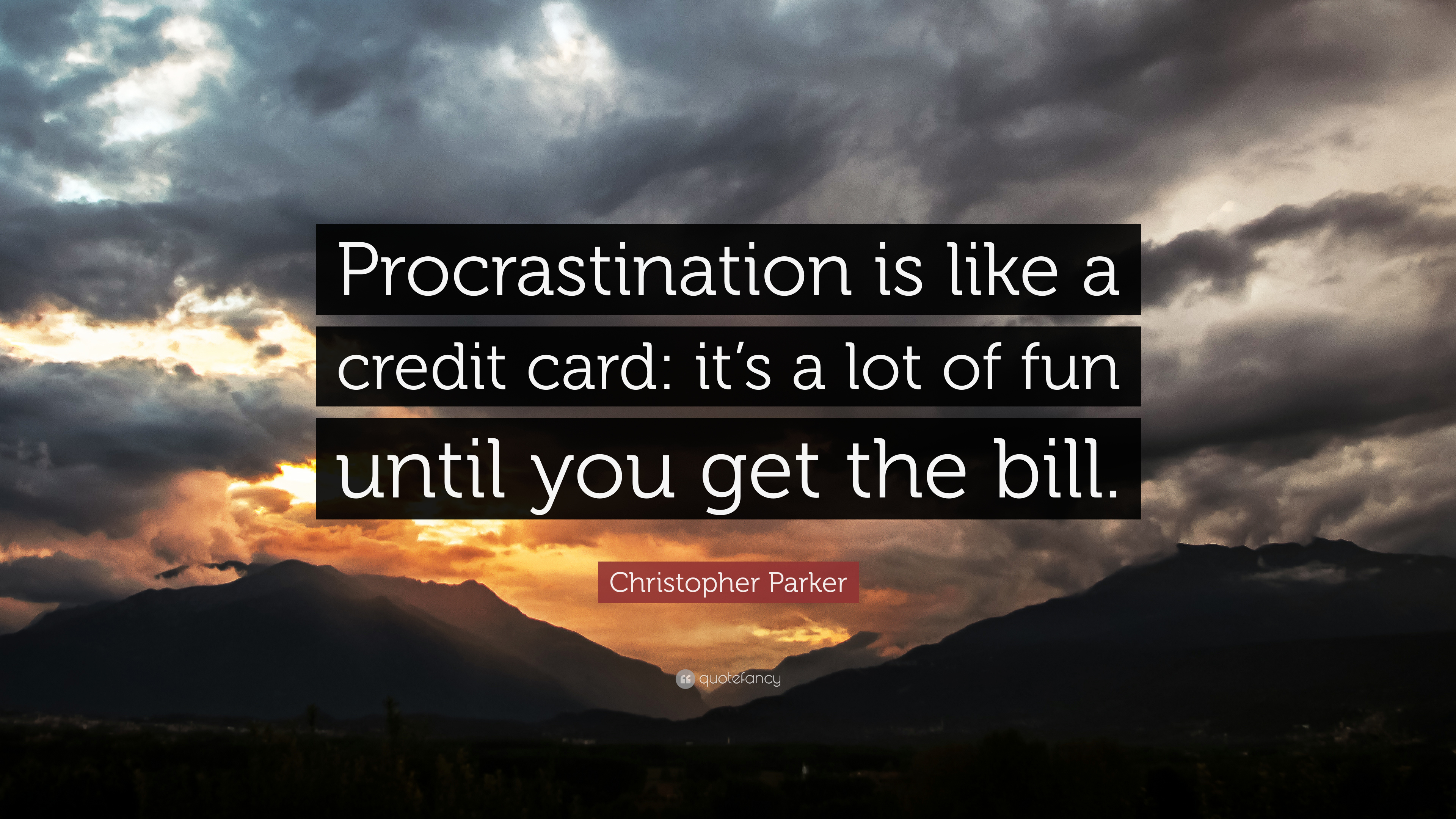 """""""Procrastination is like a credit card: it's a lot of fun until you get the bill."""" Christopher Parker (3840×2160)"""