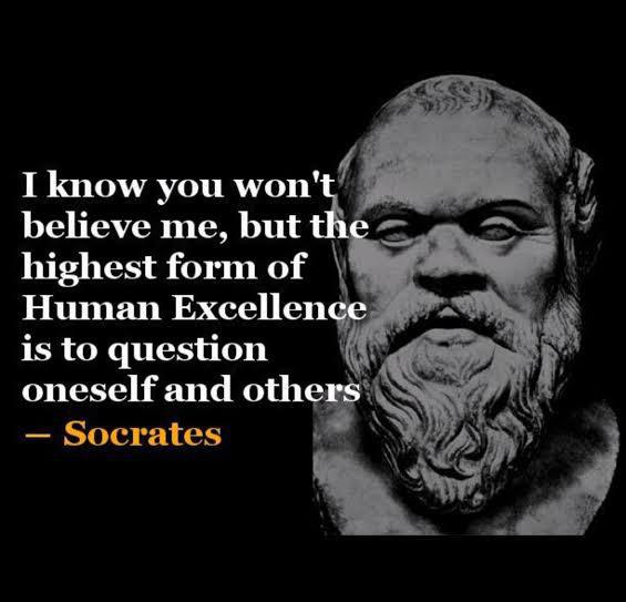 I know you won't believe me, but the highest form of Human Excellence is to question oneself and others. -Socrates [565×543]