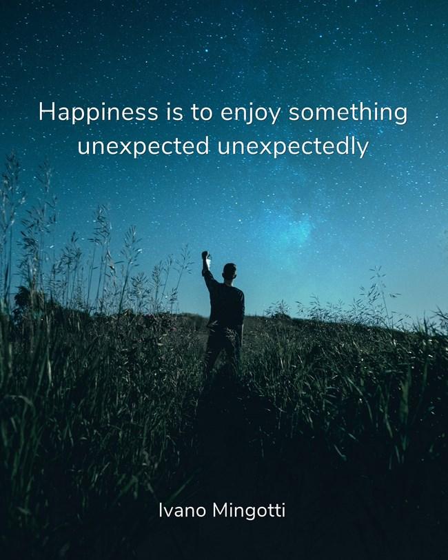 """Happiness is to enjoy something unexpected unexpectedly"" – Ivano Mingotti [650×812]"