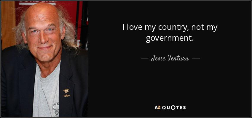 """""""I love my country, not my government"""" – Jesse Ventura [850×400]"""