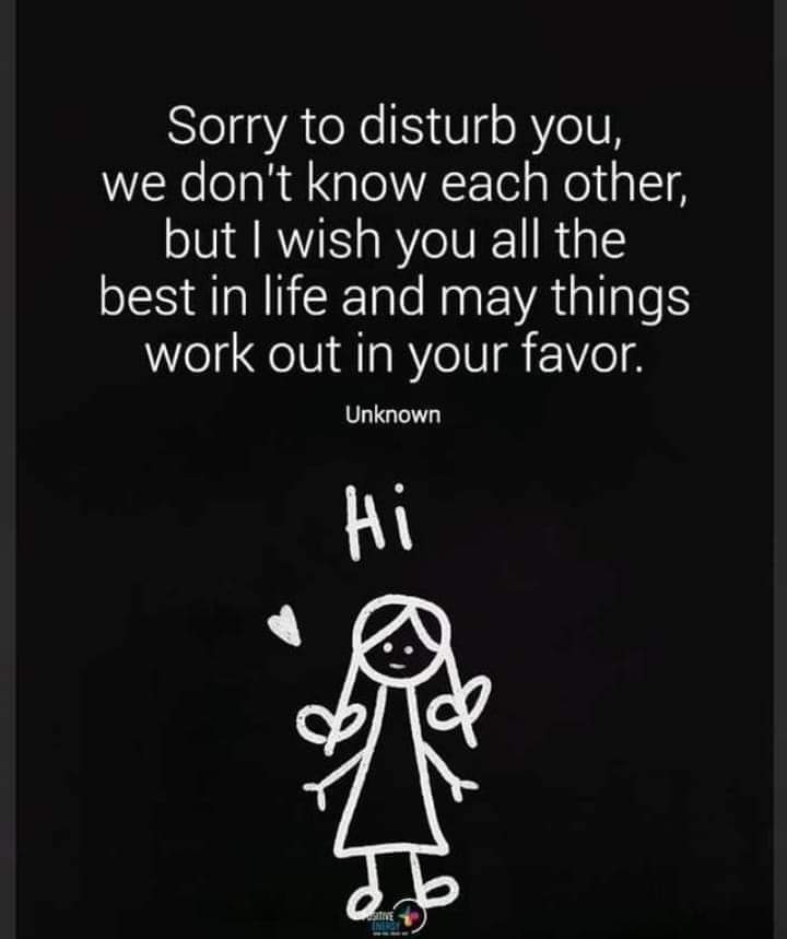 Sorry to disturb you, we don't know each other, but I wish you all the best in life and may things work out in your favor [720×859]