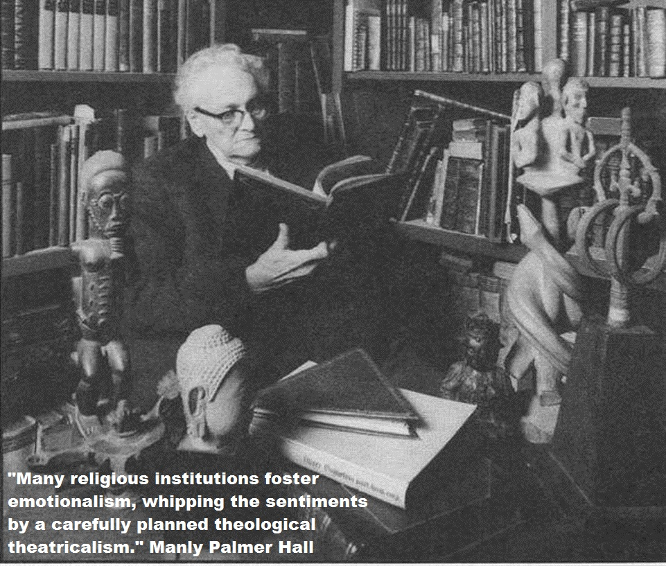"""""""Many religious institutions foster emotionalism, whipping the sentiments by a carefully planned theological theatricalism."""" — Manly Palmer Hall [961 x 817]"""