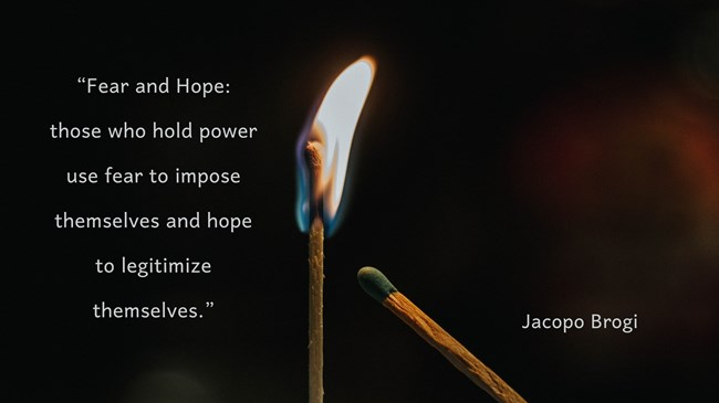 """""""Fear and Hope: those who hold power use fear to impose themselves and hope to legitimize themselves."""" – Jacopo Brogi [650×365]"""