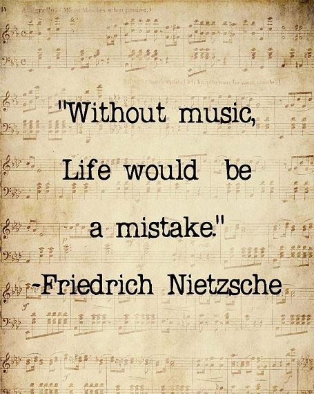"""""""Without music, life would be a mistake."""" – Nietzsche [455×570]"""