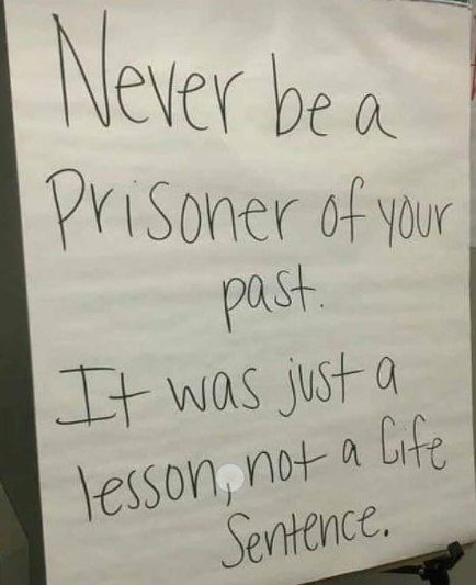 [Image] Never be a prisoner of your past. It was just a lesson, not a life sentence.