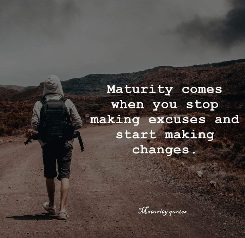 Maturity comes when you stop making excuses and start making changes [960×933]