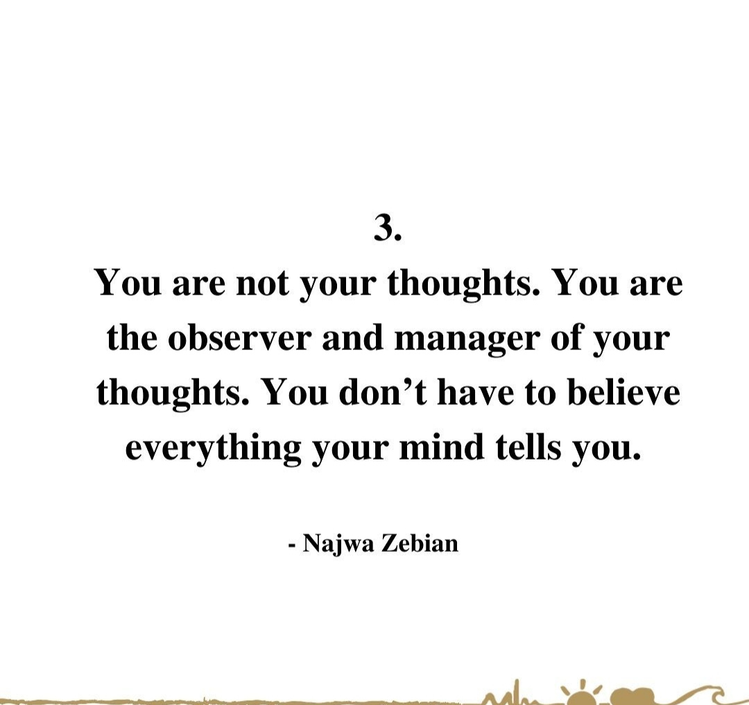 You are not your thoughts. You are the observer and manager of your thoughts. You don't have to believe everything your mind tells you. – Najwa Zebian [1080*1017]