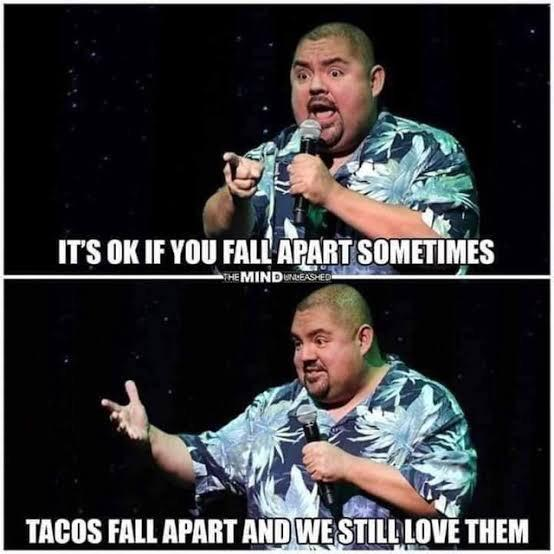 [image] we're all kinds of broken tacos, and we're all still very much delicious