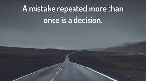 """""""A Mistake Repeated More Than Once is a Decision"""" – Paulo Coelho [560*513]"""