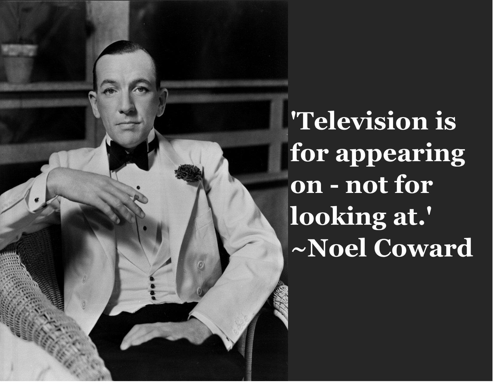 """""""Television is for appearing on – not for looking at."""" ~Noel Coward [1650 x 1275]"""