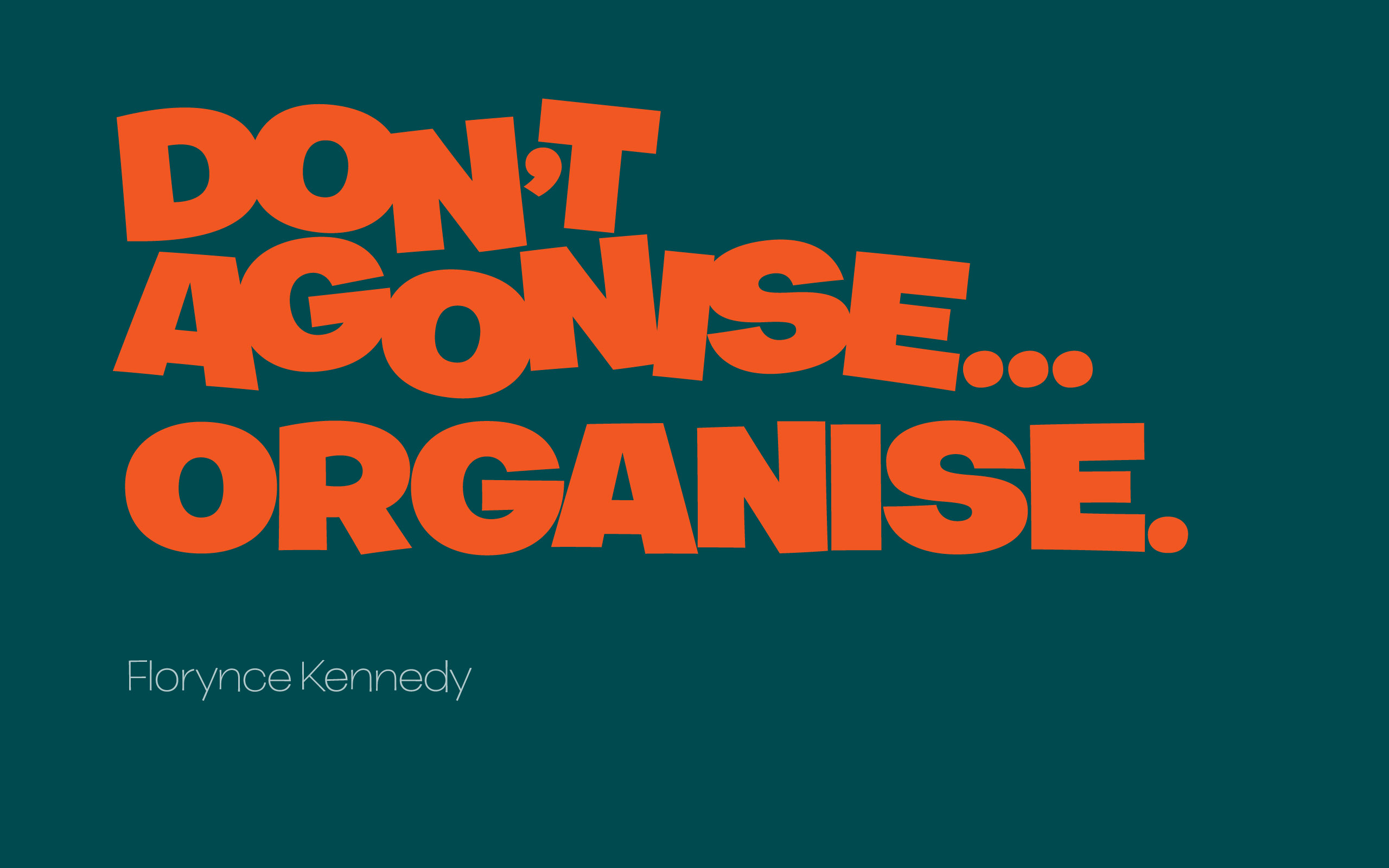 Don't agonise… organise. — Florynce Kennedy [2560×1600]