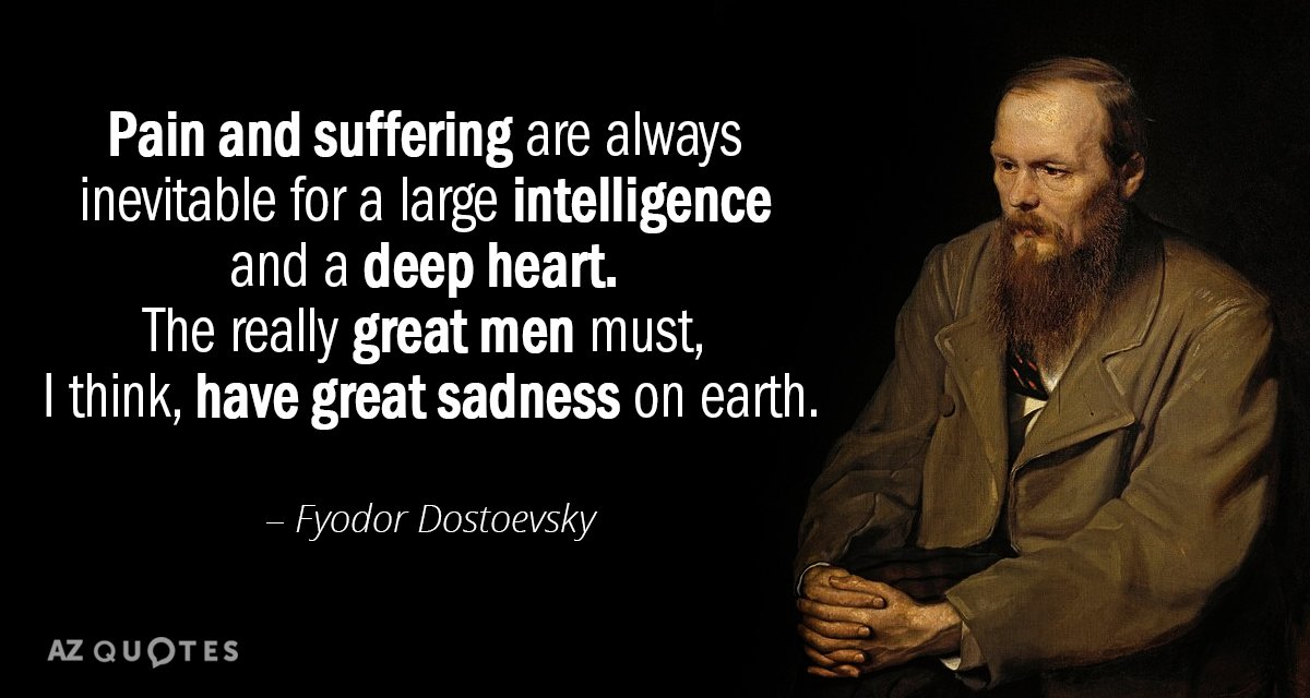 """""""Pain and suffering are always inevitable for a large intelligence and a deep heart…""""[1200×640]"""