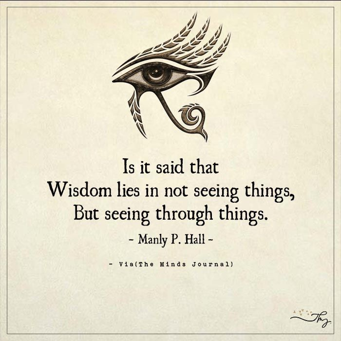 """""""It is said that Wisdom lies in not seeing things, but seeing through things."""" -Manly P. Hall [700×700]"""