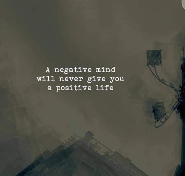 [Image] A negative mind will never give you a positive life