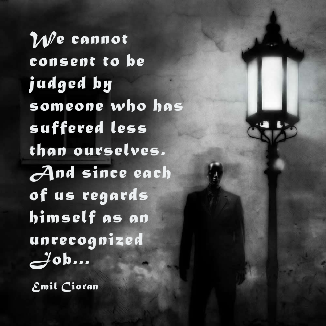 """""""We cannot consent to be judged…"""" – Emil Cioran [1080X1080] [OC]"""