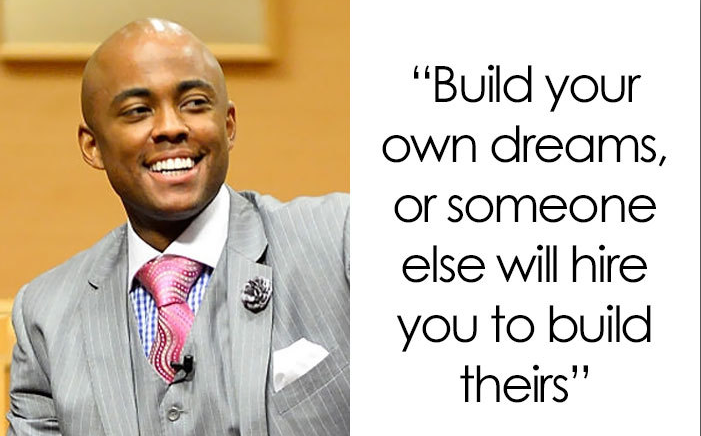 Build your own dreams, or someone else will hire you to build theirs. Farrah Gray 700×430