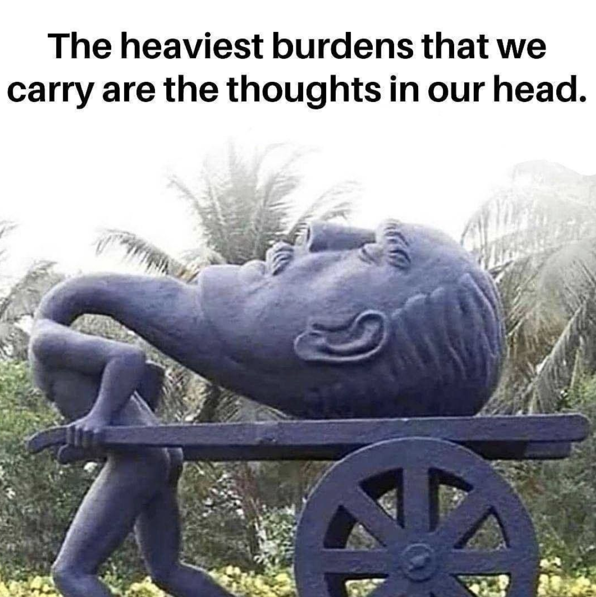 [Image] The heaviest burdens that we carry are the thoughts in our head. Change your life by always think positively.