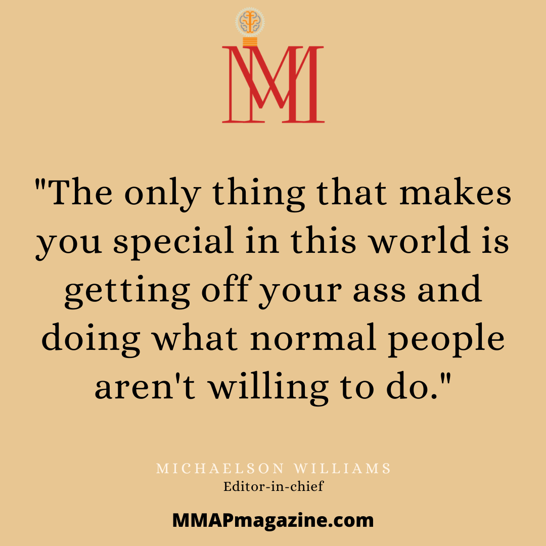 """""""The only thing that makes you special in the world is getting off your ass and doing what normal people aren't willing to do."""" ~Michaelson Williams 1080×1080"""