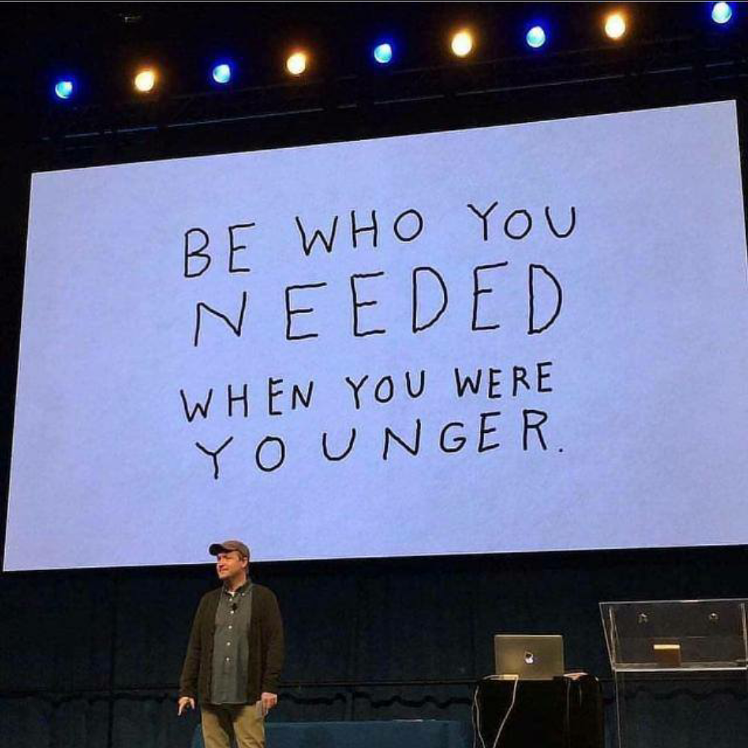 """""""Be who you Needed when you were younger"""" [1080×1080]"""