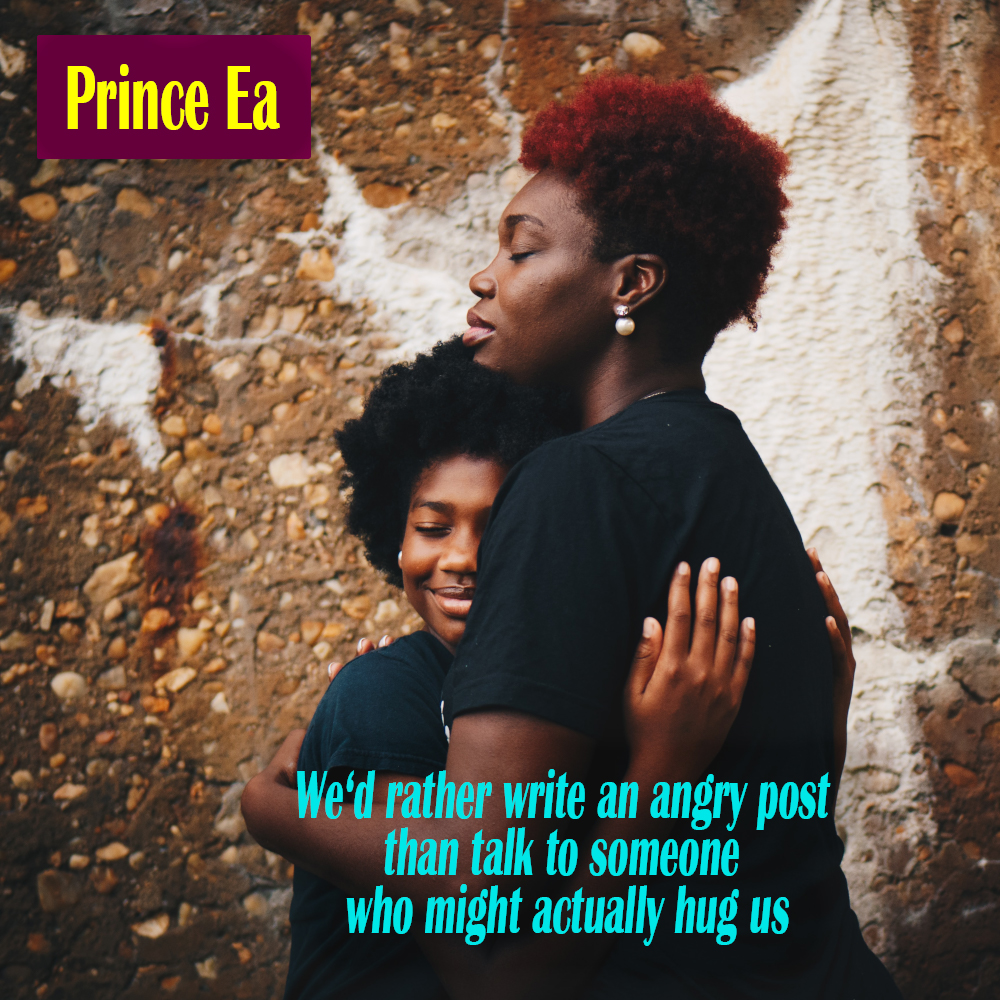 """""""We'd rather write an angry post than talk to someone who might actually hug us"""" – Prince Ea [1000×1000]"""
