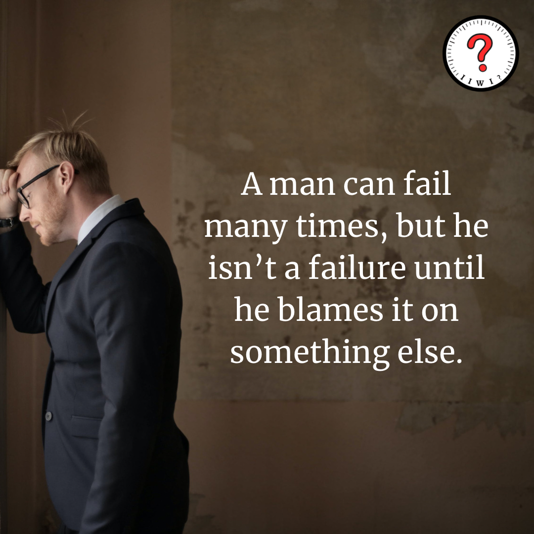"""""""A man can fail many times, but he isn't a failure until he blames it on something else."""" -John Burroughs [1250 x 1250] IG: isitworthitinc !"""