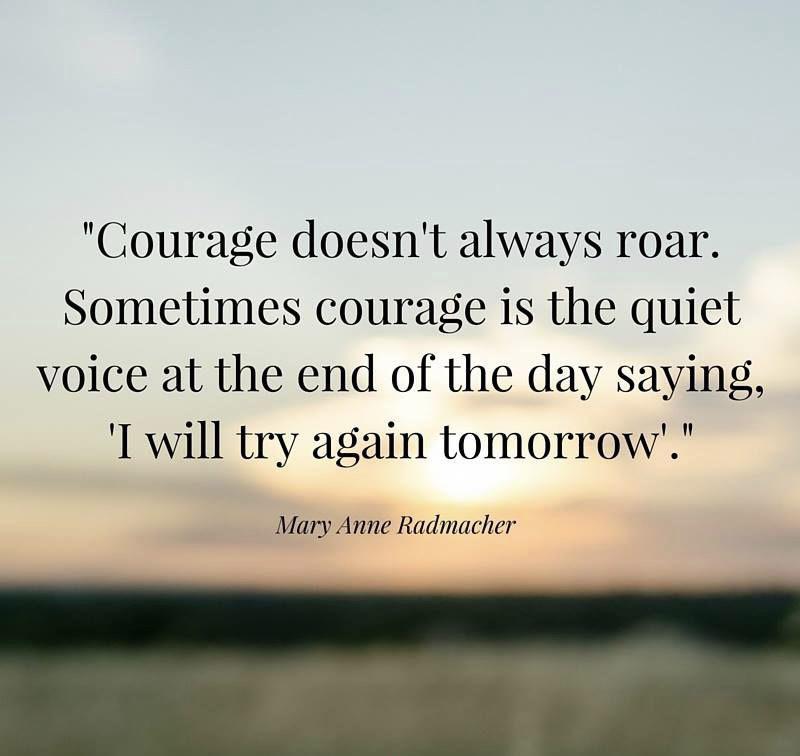 [Image] Courage doesn't always roar.