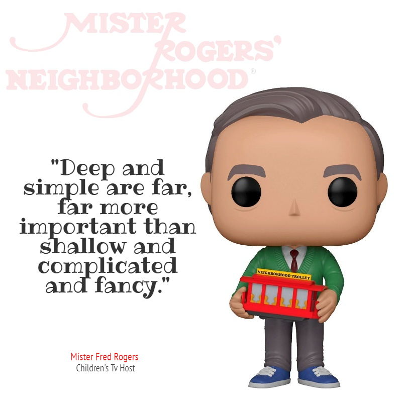 """""""Deep and simple are far, far more important than shallow and complicated and fancy."""" — Mister Rogers [800×800]"""