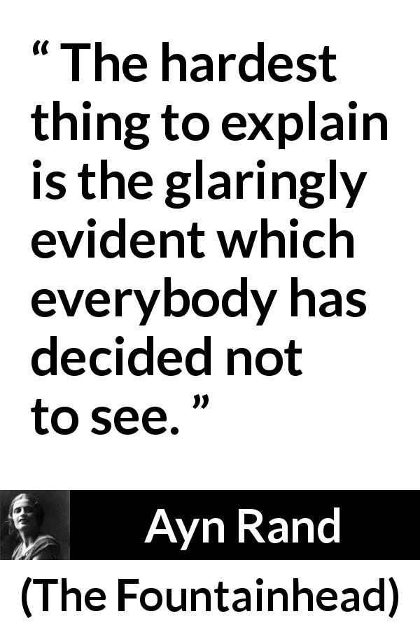 """""""The hardest thing to explain is the glaringly evident which everybody has decided not to see."""" ―Ayn Rand [600×900]"""