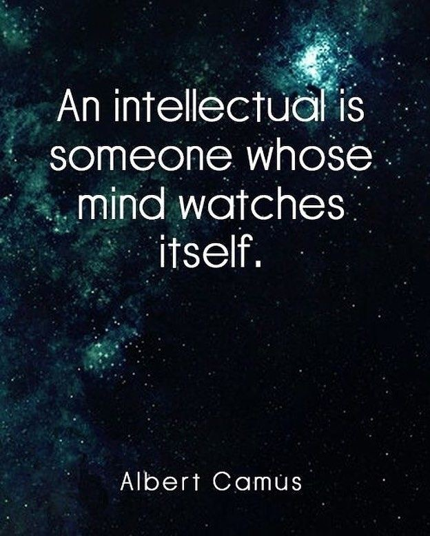 """""""An intellectual is someone whose mind watches itself."""" – Albert Camus. [624×778]"""
