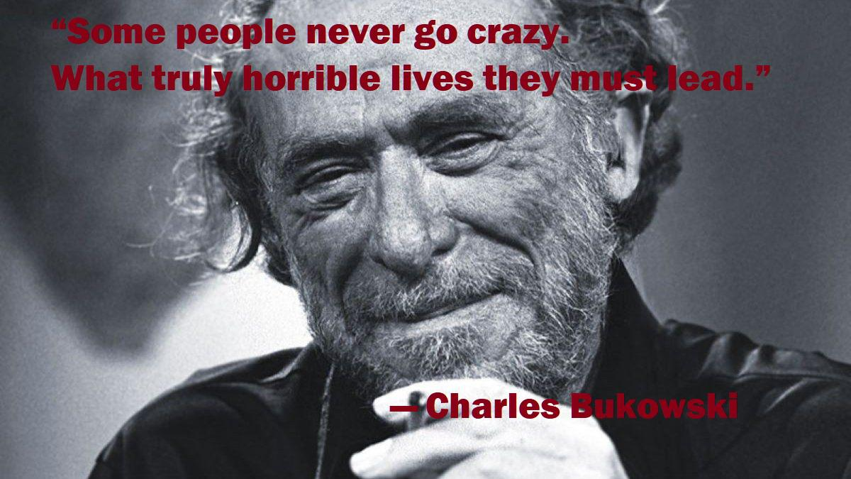 some people never go crazy. what truly horrible lives they must lead. – Bukowski (dog of war) (1200×675)