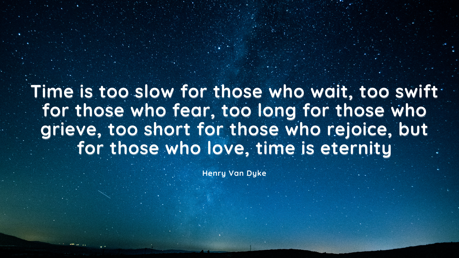 Time is too slow for those who wait, too swift for those who fear, too long for those who grieve, too short for those who rejoice, but for those who love, time is eternity. – Henry Van Dyke[1920×1080][OC]
