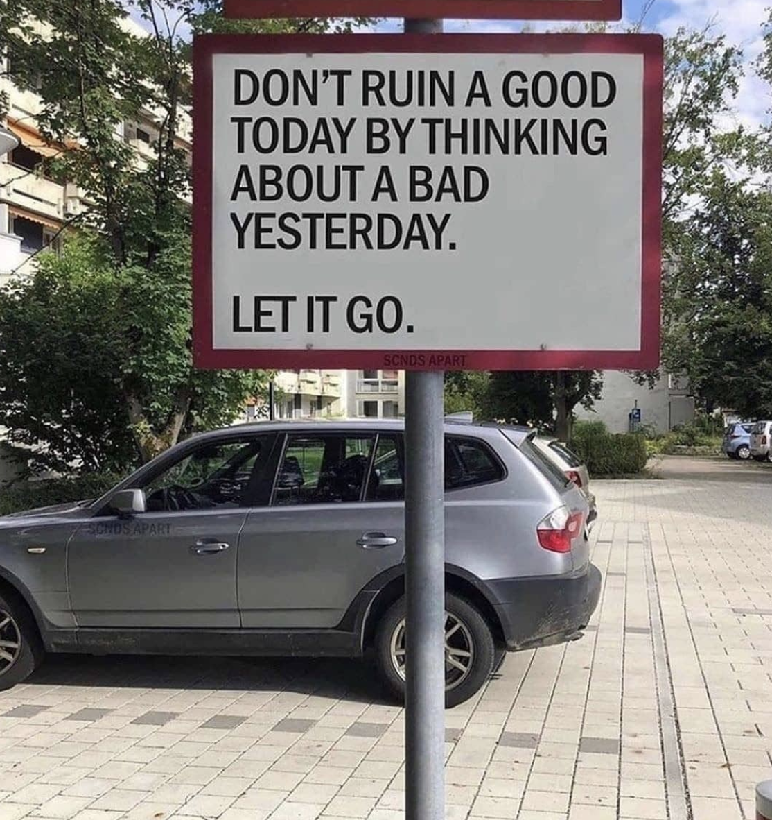 [Image] Don't ruin a good today by thinking about a bad yesterday. Let it go.