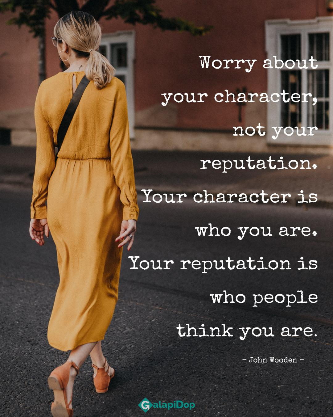 Worry about your character, not your reputation.-John Wooden[1080×1350]