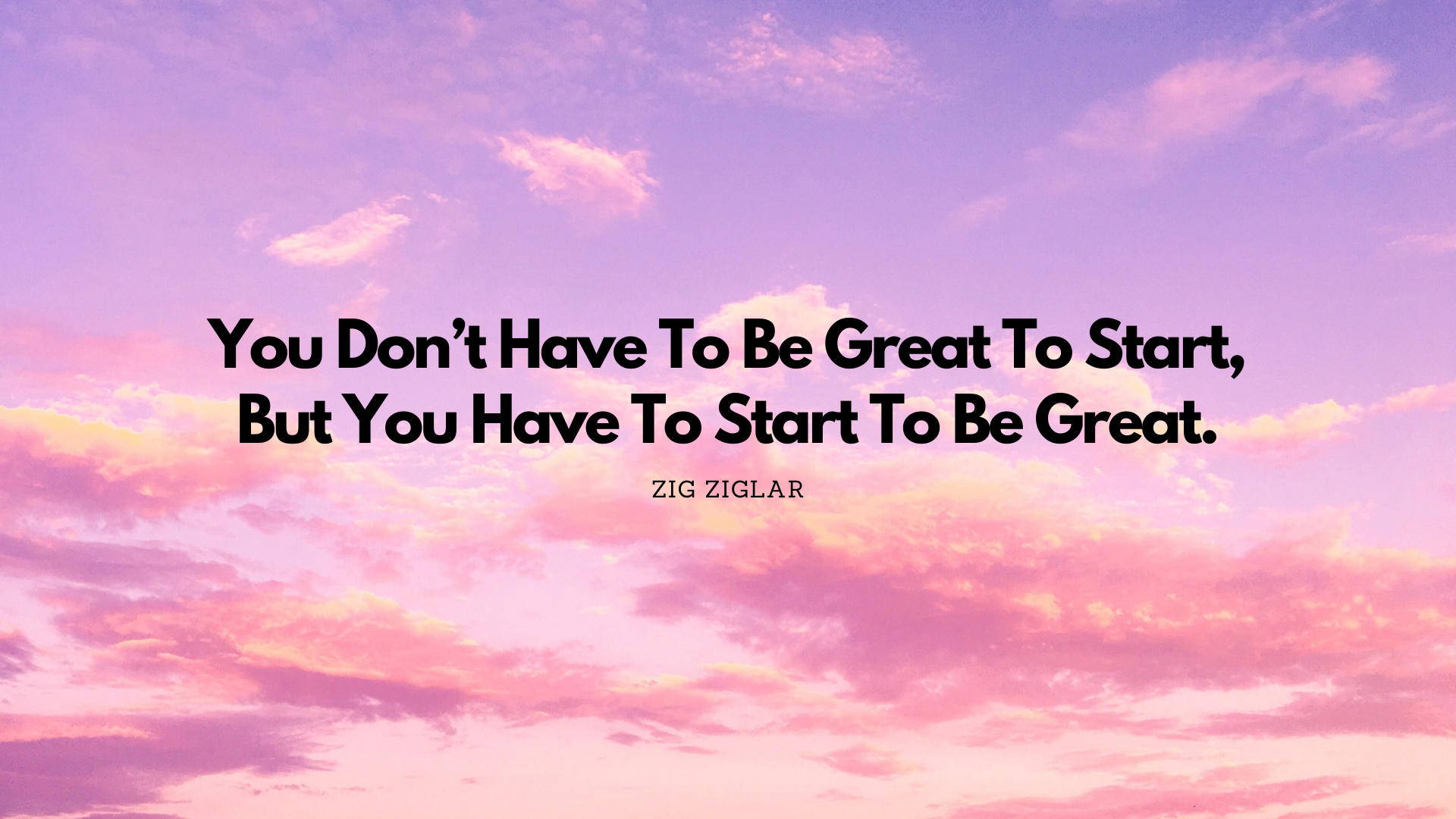 You dont have to be Great to start, but you have to start to be Great. – Zig Ziglar[1920×1080]
