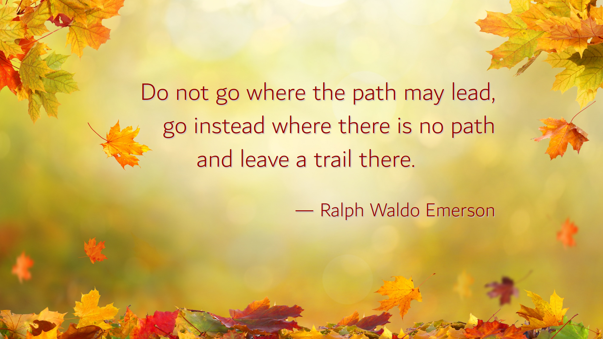 """""""Do not go where the path may lead, go instead where there is no path and leave a trail there."""" –Ralph Waldo Emerson [1920x 1080]"""
