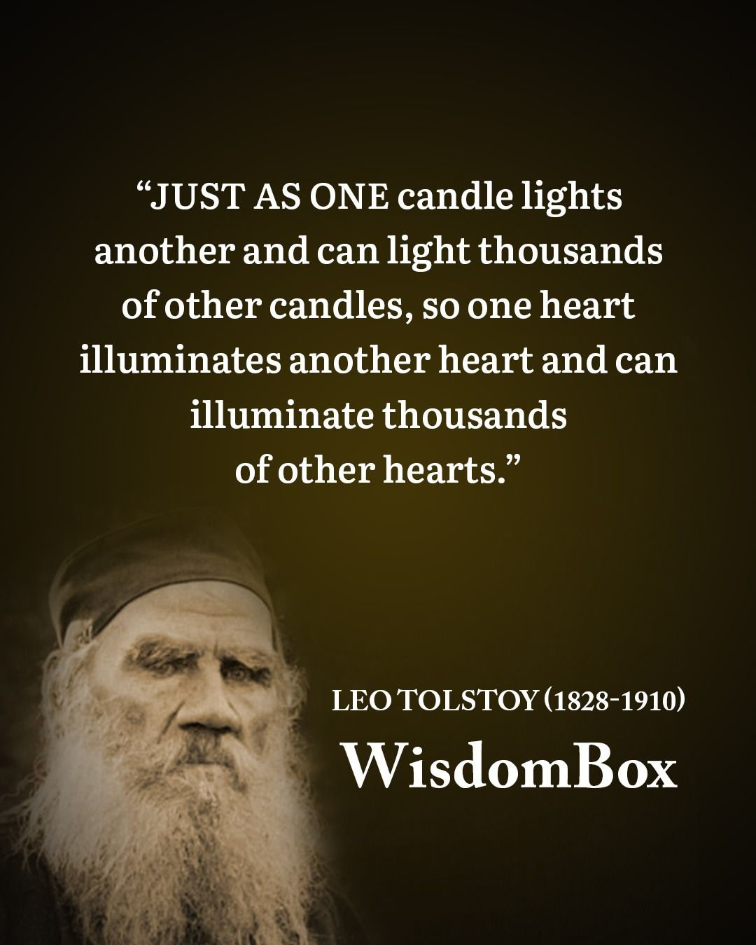 ' Just as one candle lights another and can light thousands of other candles, so one heart illuminates another heart and can illuminate thousands of other hearts' – Leo TOLTSOY [1080×1349]