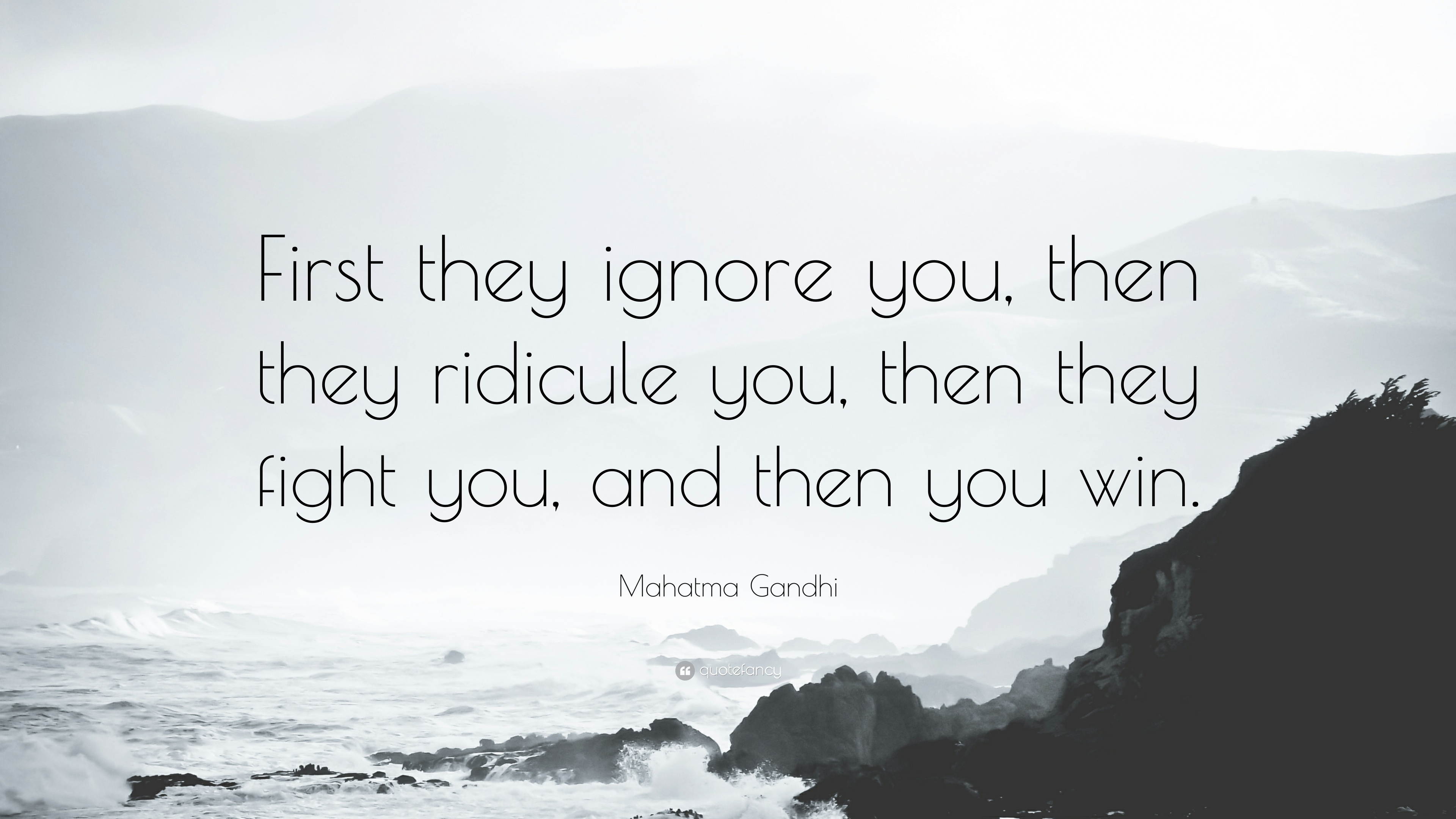 First they ignore you, then they ridicule you, then they fight you, and then you win. – Mahatma Gandhi [3840×2160]