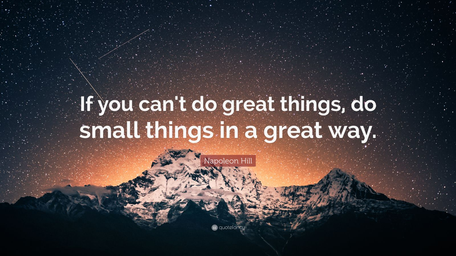 """""""If you can't do great things, do small things in a great way."""" – Napoleon Hill (1600×900)"""