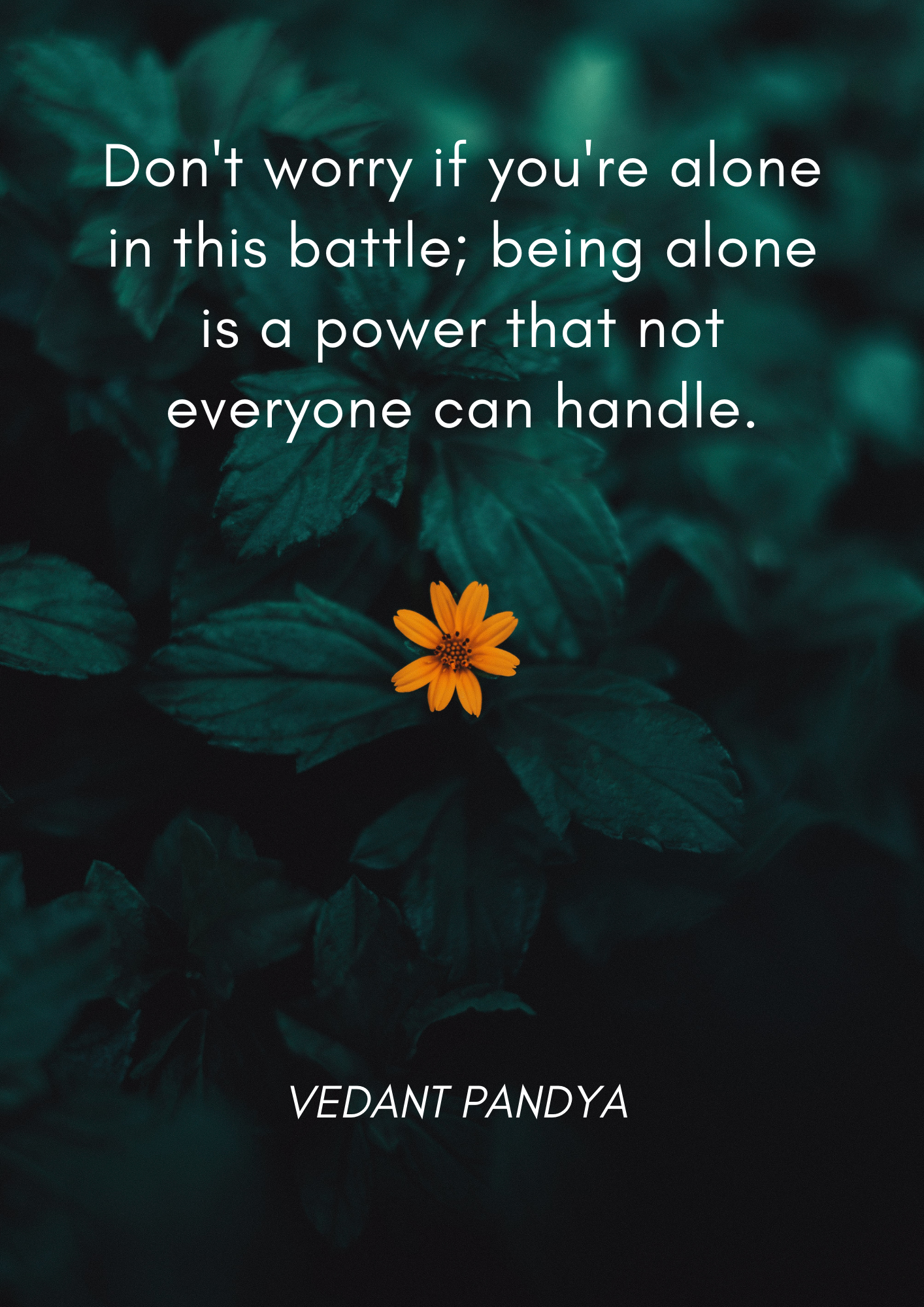 Don'T worry if you're alone in This bo'r'rle; being alone is a power 'rha'r no'r everyone can handle. https://inspirational.ly