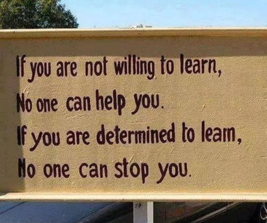 [Image] If you are not willing to learn, no one can help you. If you are determined to learn, no one can stop you.