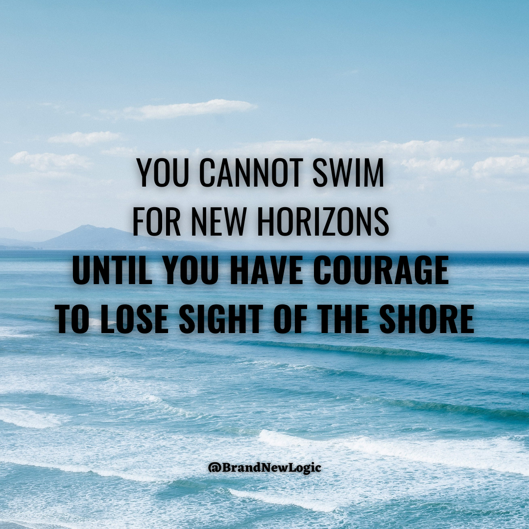 """""""You cannot swim for new horizons until you have courage to lose sight of the shore"""" – William Faulkner [1080×1080]"""