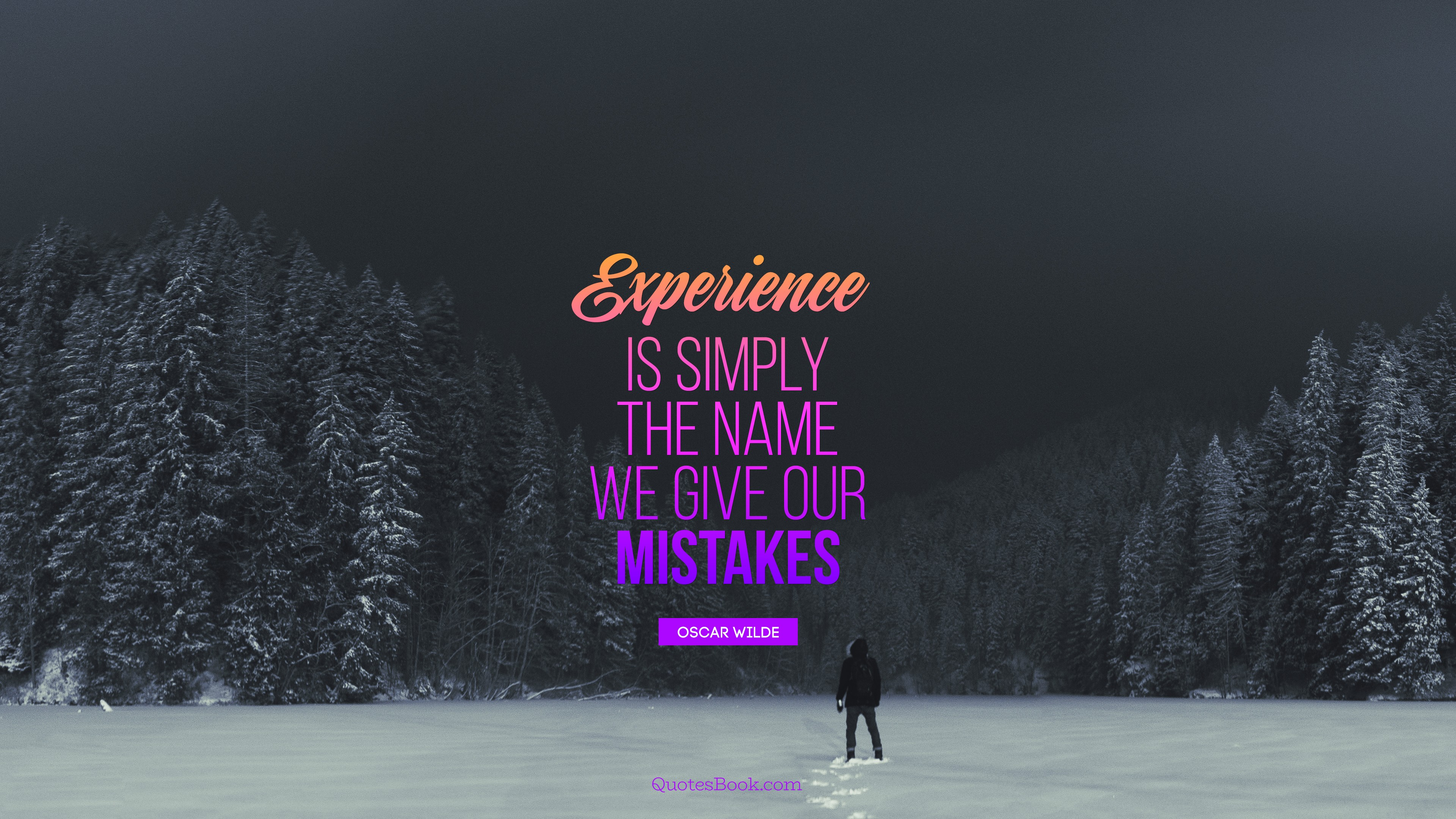 Experience is simply the name we give our mistakes. – Oscar Wilde [3840×2160]